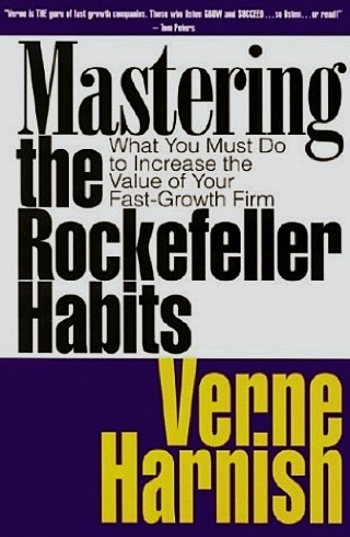 """Mastering the Rockefeller Habits"" By Verne Harnish"