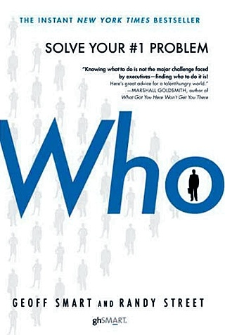 """Who: The A Method for Hiring"" By Geoff Smart and Randy Street"